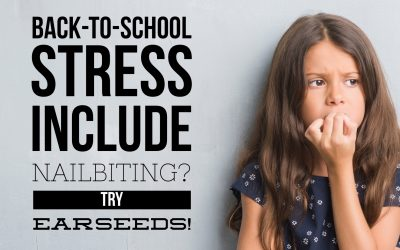 Ease your Child's Back to School Anxiety and Nail Biting with Ear Seeds