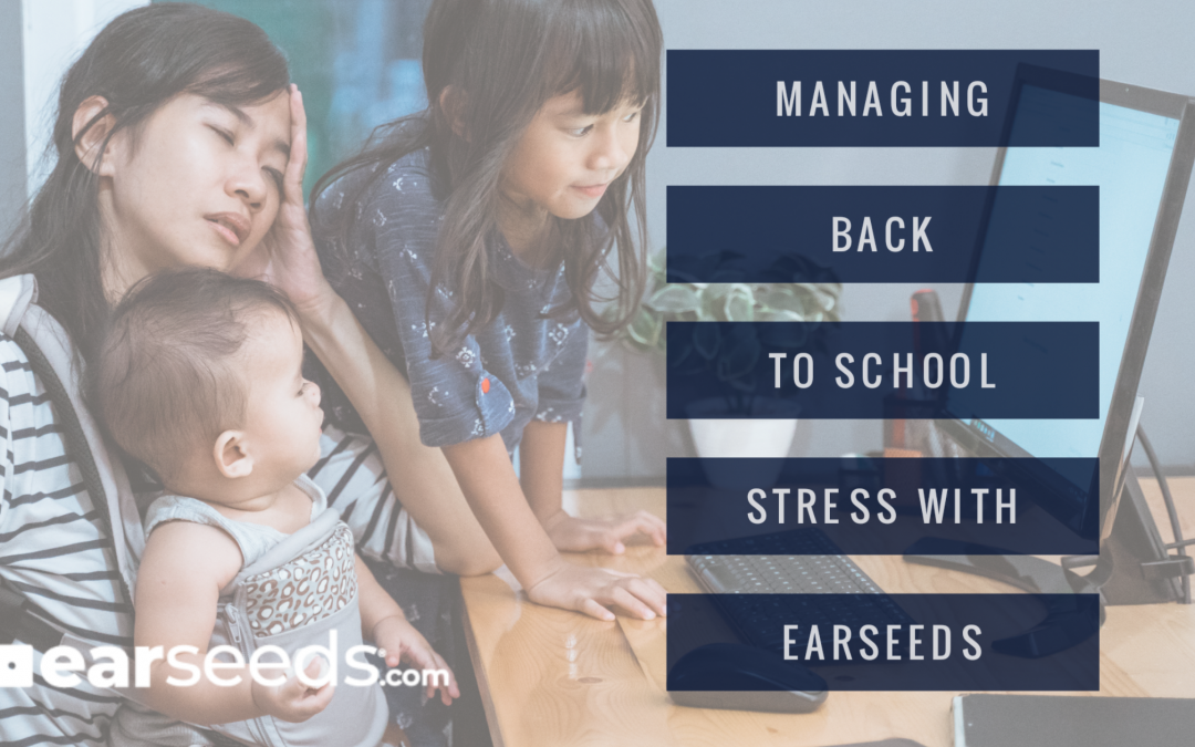 Managing Back To School Stress with EarSeeds